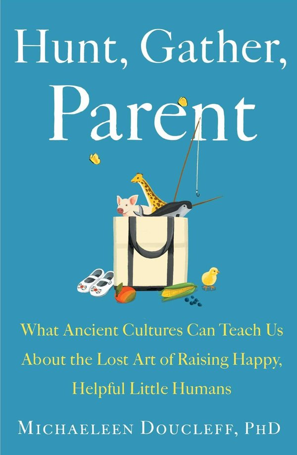 'Hunt, Gather, Parent' Offers Lessons Collected Around The World